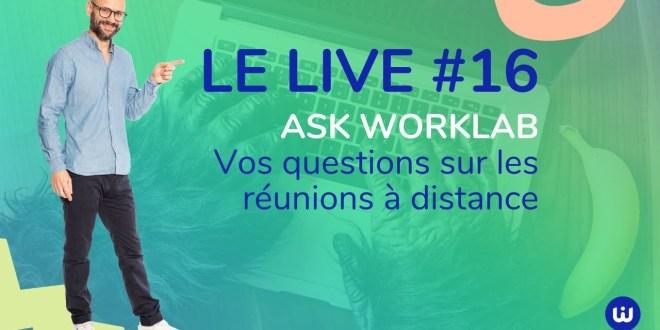 Le LIVE#16 – ASK Worklab : Toutes vos questions sur les réunions à distance