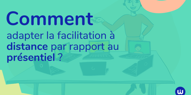 Comment adapter la facilitation à distance par rapport au présentiel ?