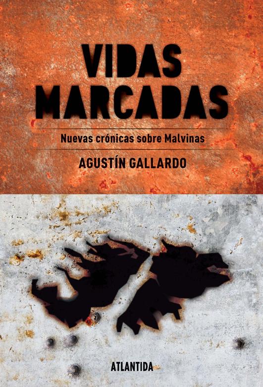 Vidas Marcadas. Nuevas crónicas sobre Malvinas (Atlántida | 248 páginas | 69 pesos)
