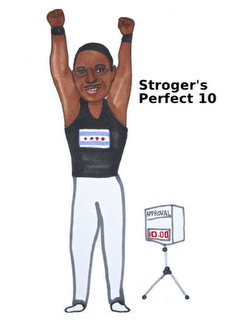 Todd Stroger achieved a perfect 10 as Cook County executive. Hed probably do even better as mayor.