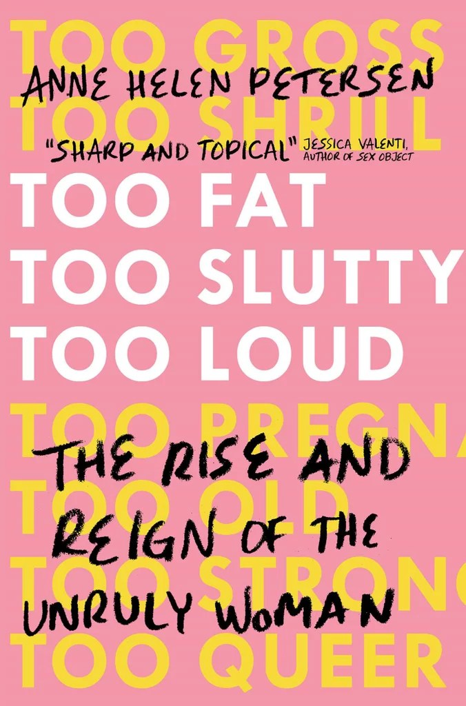 Too Fat Too Slutty Too Loud by Anne Helen Petersen