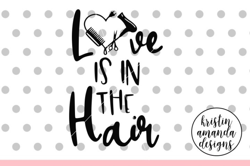 Download Free Love is in the Hair Hairdresser SVG DXF EPS PNG Cut ...