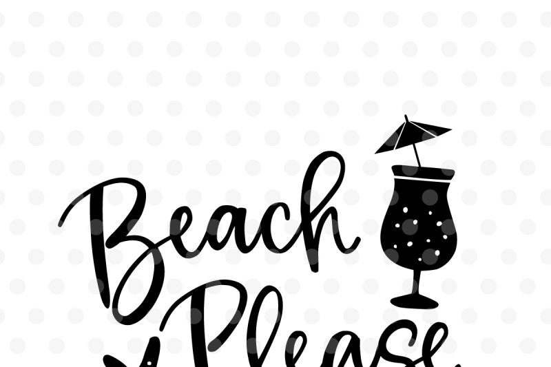Download Free Beach Please SVG, EPS, PNG, DXF Crafter File - Free ...