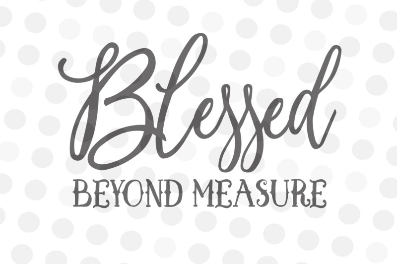 Download Free Blessed Beyond Measure - SVG, DXF, JPG, PNG Crafter ...