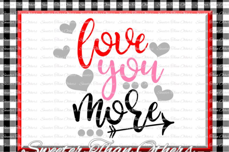 Download Love you More Svg, love svg, Valentines Day svg ...