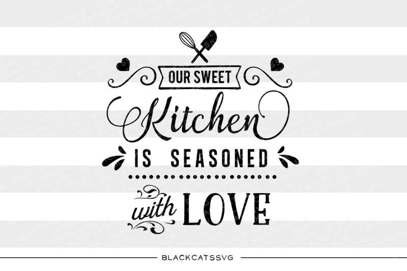 Download Our sweet kitchen is seasoned with love SVG By ...