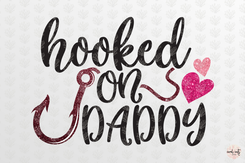 Download Hooked On Daddy - Love SVG EPS DXF PNG By CoralCuts ...