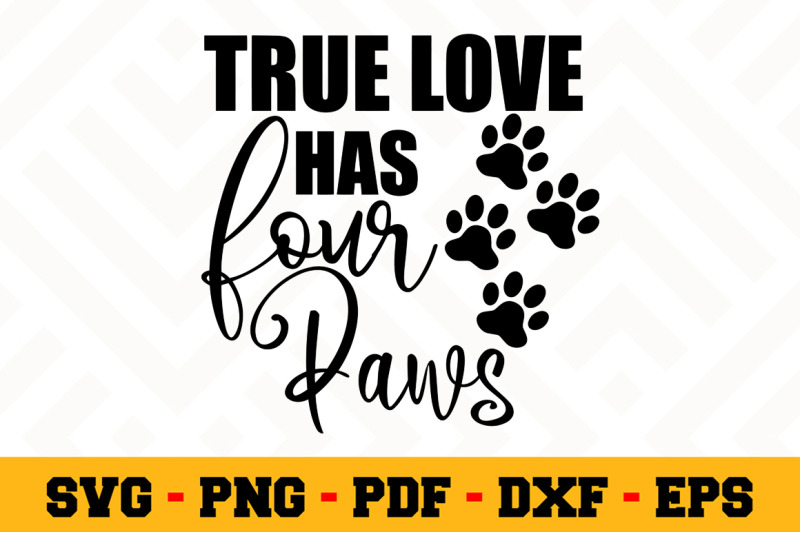 Download True Love Has Four Paws SVG, Dog Lover SVG Cut File n125 ...