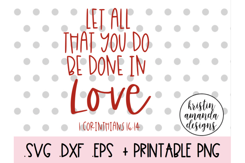 Download Let All That You Do Be Done in Love 1 Corinthians 16:14 ...