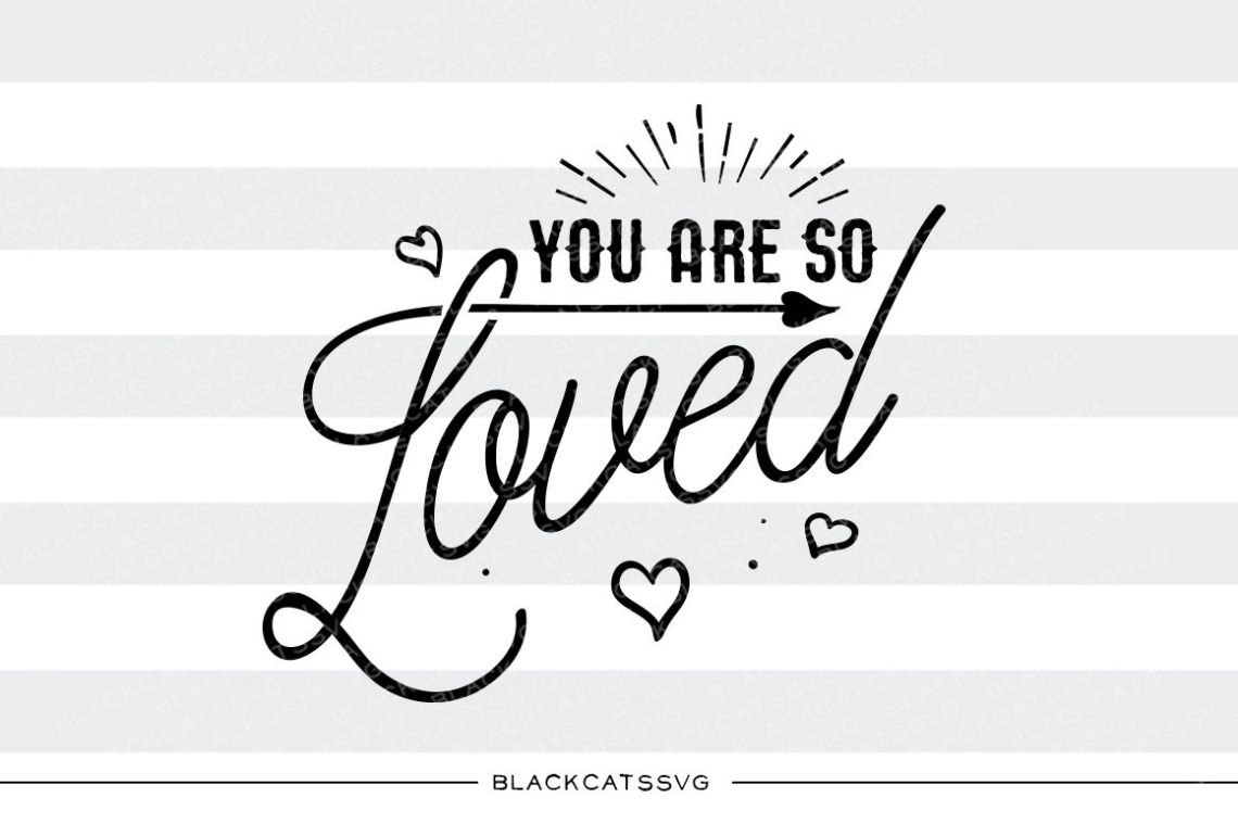 Download You are so loved SVG By BlackCatsSVG   TheHungryJPEG.com