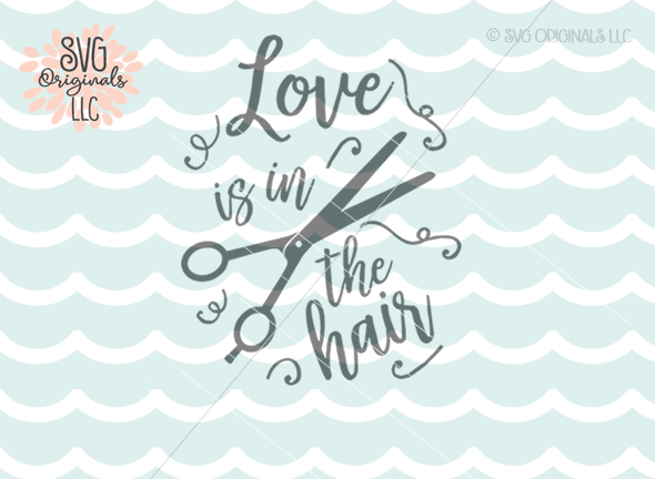 Download Love Is In The Hair SVG Cut File Hair Salon Stylist SVG ...