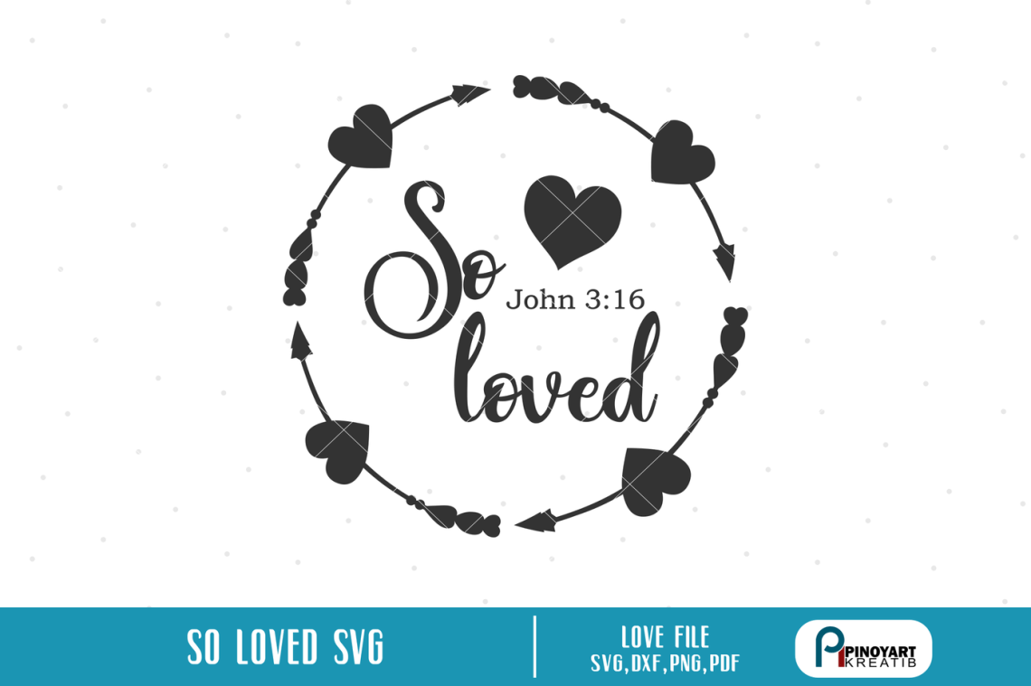 Download So Loved svg, Loved svg, Bible Verse svg, Valentine svg ...