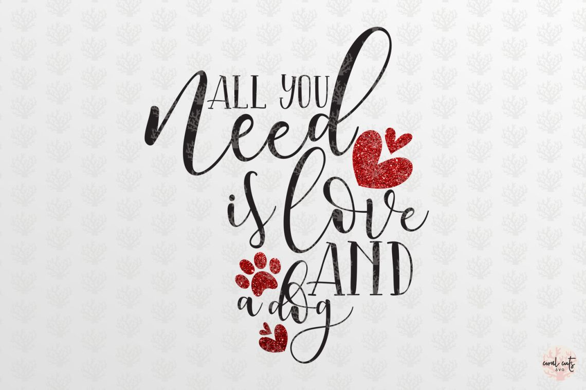 Download All you need is love and a dog - Love SVG EPS DXF PNG By ...