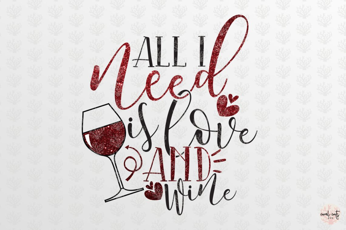 Download All I Need Is Love And Wine - Love SVG EPS DXF PNG By ...