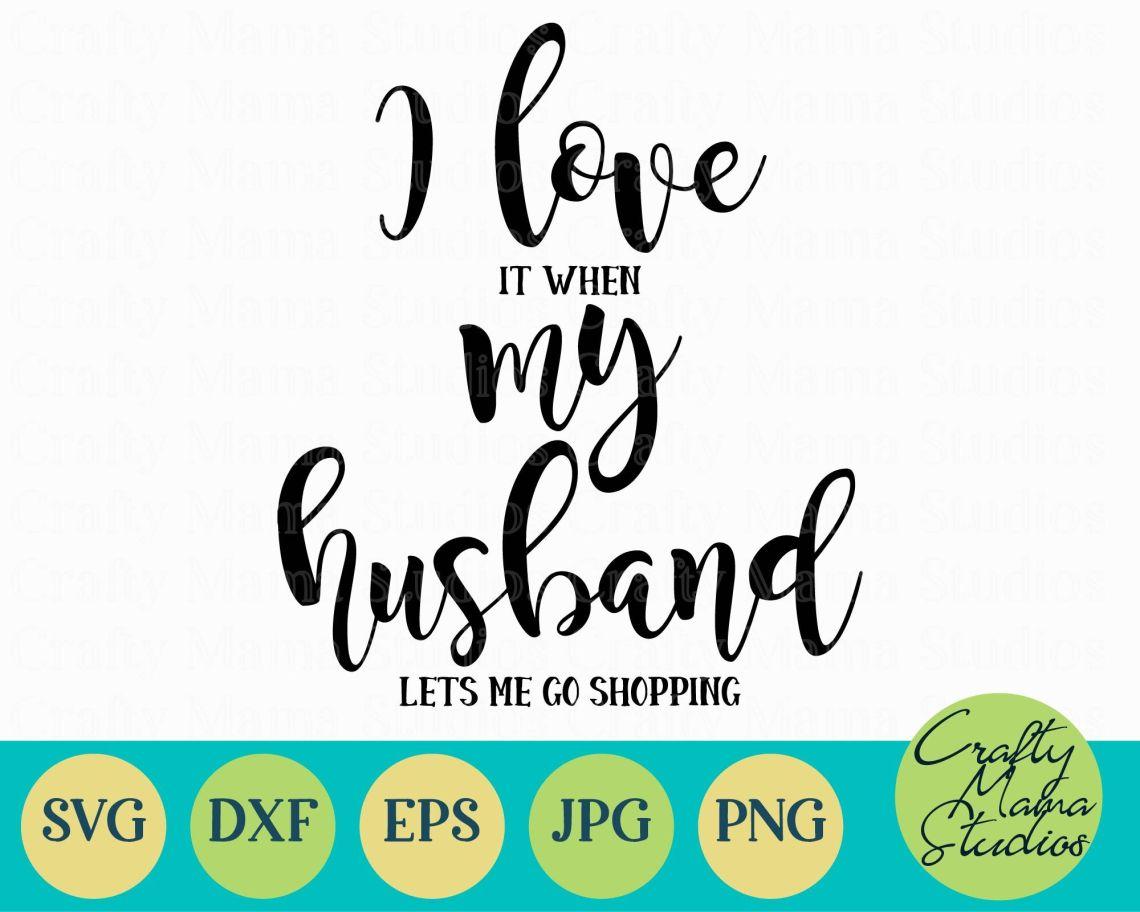 Download I Love My Husband Svg, When My Husband Lets Me Go Shopping ...