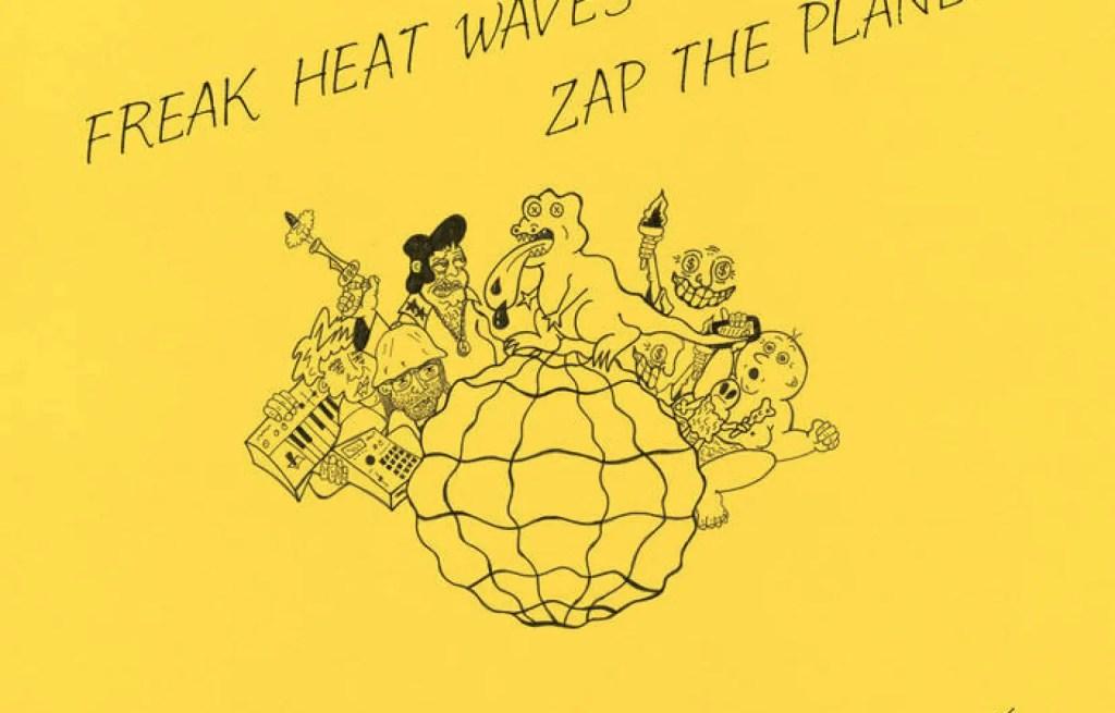 Zap the Planet, Freak Heat Waves