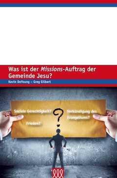 Was ist der Missions-Auftrag der Gemeinde Jesu?