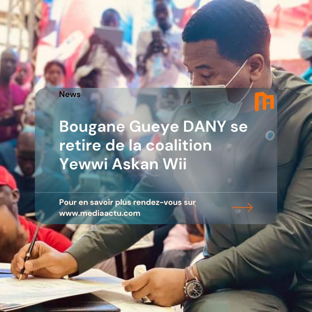 Yewii Askan Wii : Bougane Gueye Dani quitte la coalition !