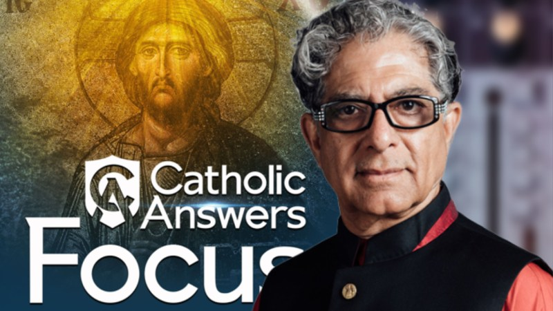 Catholic Answers Focus - Deepak Chopra's Jesus