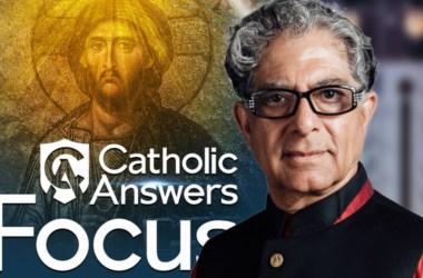 Catholic Answers Focus - Deepak Chopra's Jesus
