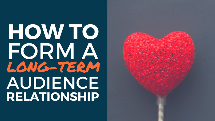 How to build a long term audience relationship