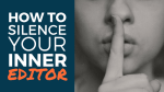 How to silence your inner editor