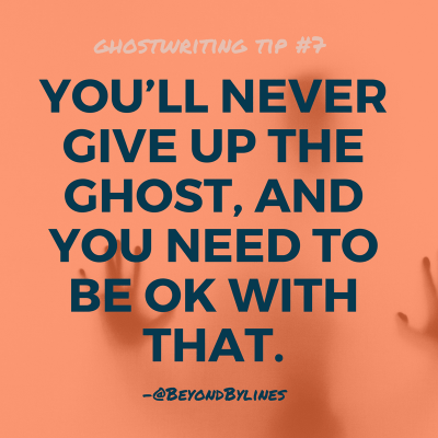 Ghostwriting tip #7: You'll never give up the ghost, and you need to be OK with that. -@BeyondBylines