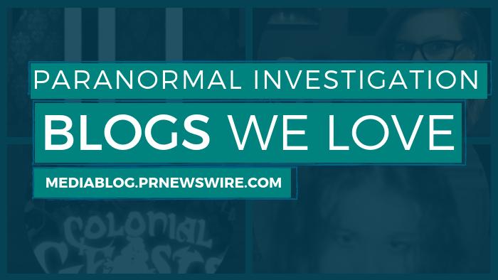 Paranormal Investigation Blogs We Love - mediablog.prnewswire.com