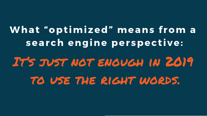 """What """"optimized"""" means from a search engine perspective: It's just not enough in 2019 to use the right words."""