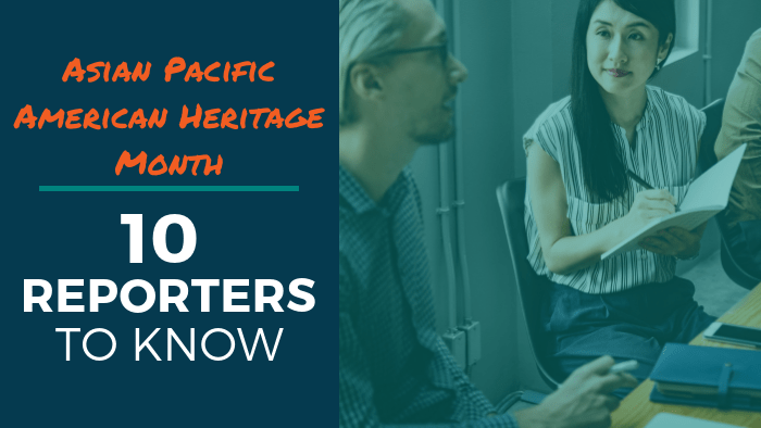 Asian Pacific American Heritage Month: 10 Reporters to Know