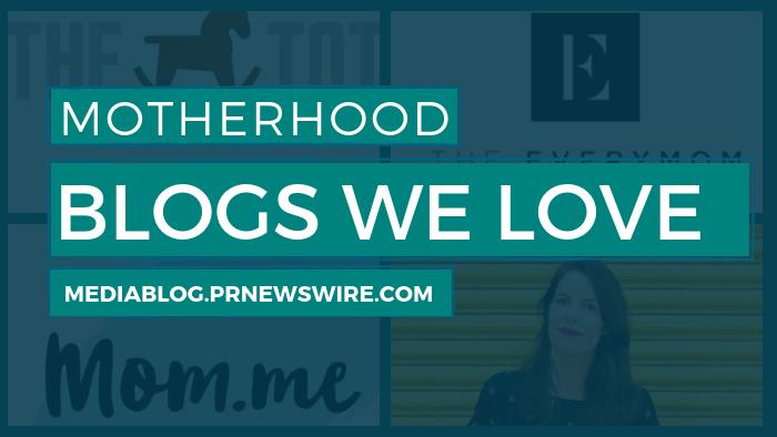 Motherhood Blogs We Love - mediablog.prnewswire.com