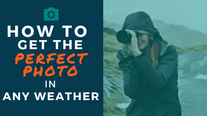 How to Get the Perfect Photo in Any Weather