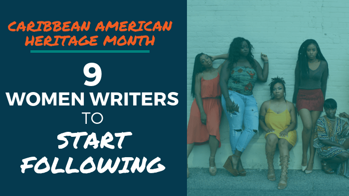 Caribbean American Heritage Month: 9 Women Writers to Start Following