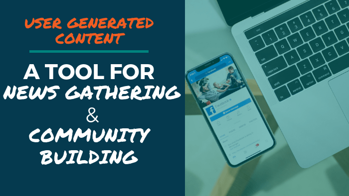 User Generated Content: A Tool for News Gathering and Community Building