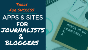 Tools for Success: Apps and Sites for Journalists and Bloggers