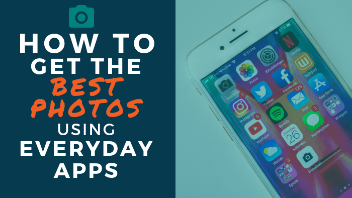 How to Get the Best Photos Using Everyday Apps