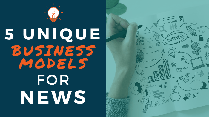 5 Unique Business Models for News