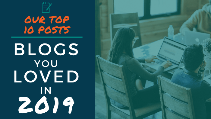 Our Top 10 Posts - Blogs You Loved in 2019
