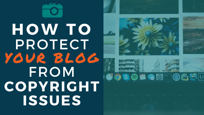 How to Protect Your Blog from Copyright Issues