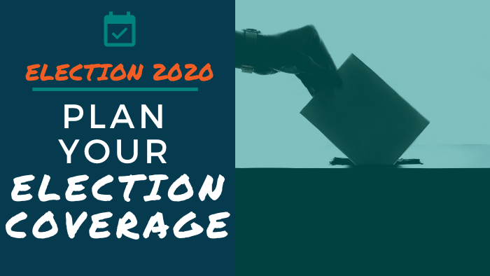 Election 2020 - Plan your election coverage
