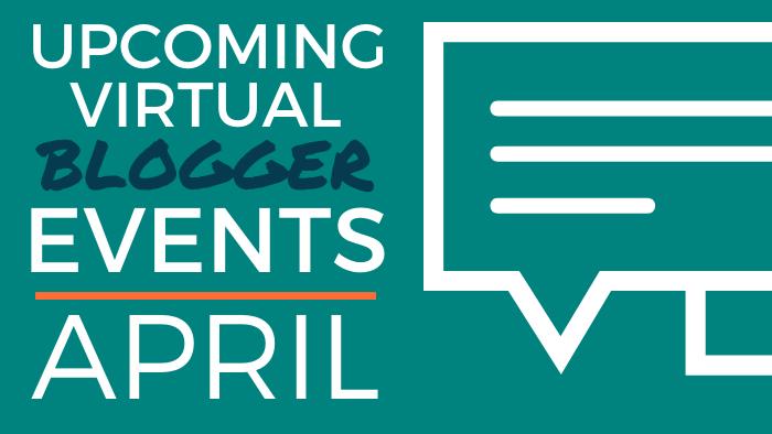 Upcoming Virtual Blogger Events - April 2020