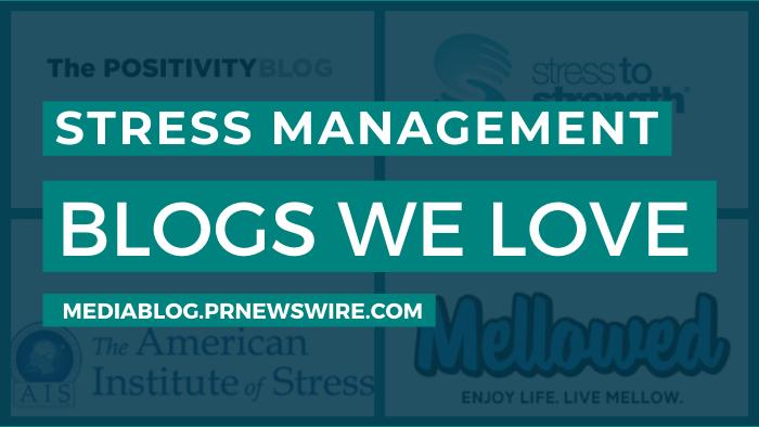 Stress Management Blogs We Love - mediablog.prnewswire.com