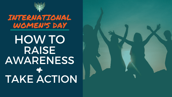 International Women's Day - How to Raise Awareness and Take Action