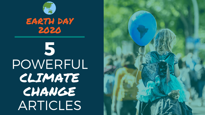 Earth Day 2020: 5 Powerful Climate Change Articles
