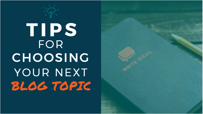 Tips for Choosing Your Next Blog Topic