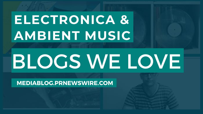 Electronica and Ambient Music Blogs We Love - mediablog.prnewswire.com