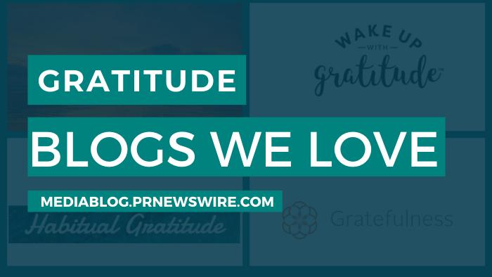 Gratitude Blogs We Love - mediablog.prnewswire.com