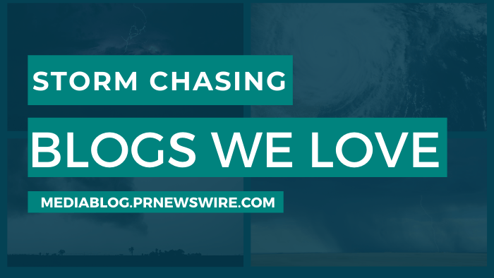 Storm Chasing Blogs We Love - mediablog.prnewswire.com