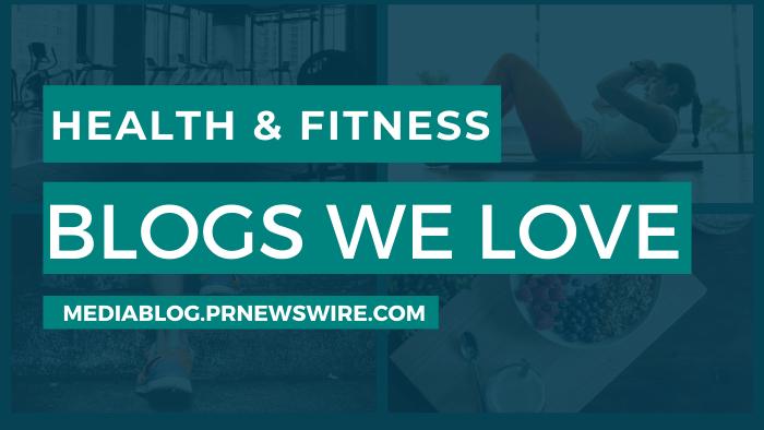 Health & Fitness Blogs We Love - mediablog.prnewswire.com