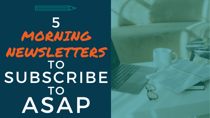 5 Morning Newsletters to Subscribe to ASAP